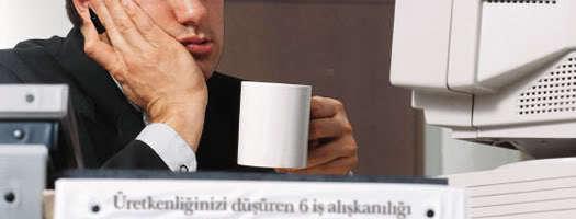 Üretkenliğinizi düşüren 6 iş alışkanlığı