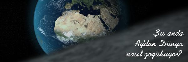Şu anda Ay'dan Dünya nasıl gözüküyor?