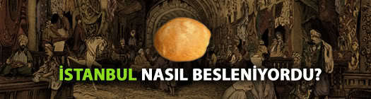 İstanbul Nasıl Besleniyordu?