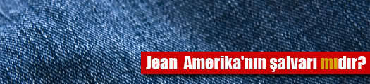 Jean Amerika'nın şalvarı mıdır?