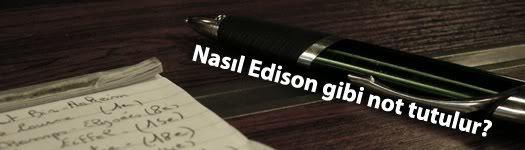 Nasıl Edison gibi not tutulur?