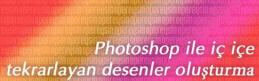 Photoshop ile iç içe tekrarlayan desenler oluşturma